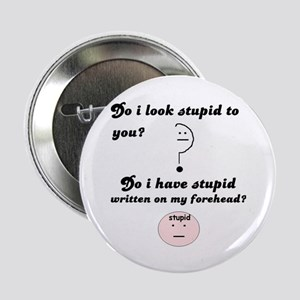 DO I LOOK STUPID TO YOU? Button