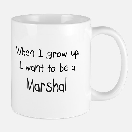 When I grow up I want to be a Marshal Mug