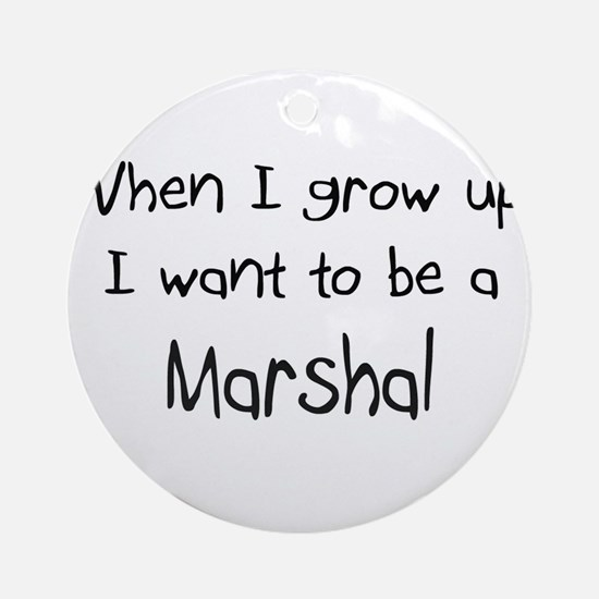 When I grow up I want to be a Marshal Ornament (Ro