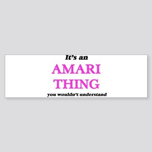 It's an Amari thing, you wouldn Bumper Sticker