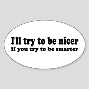 I'll Try To Be Nicer, If You Oval Sticker