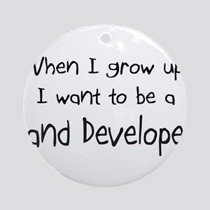 When I grow up I want to be a Land Developer Ornam