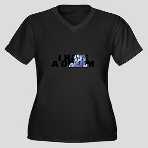 I HAVE A DREAM! Plus Size T-Shirt