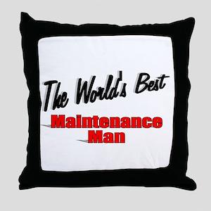 """""""The World's Best Maintenance Man"""" Throw Pillow"""