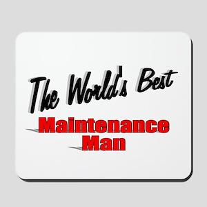 """The World's Best Maintenance Man"" Mousepad"