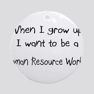 When I grow up I want to be a Human Resource Worke