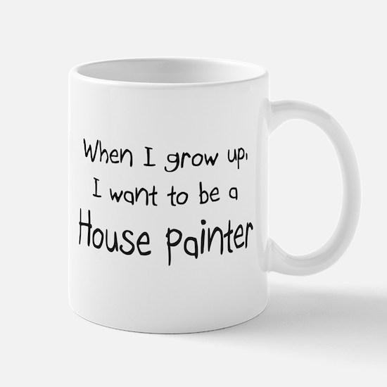 When I grow up I want to be a House Painter Mug