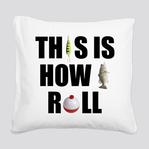 How I Roll Fishing Square Canvas Pillow