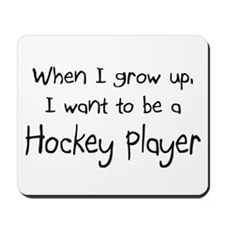 When I grow up I want to be a Hockey Player Mousep