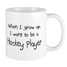 When I grow up I want to be a Hockey Player Mug
