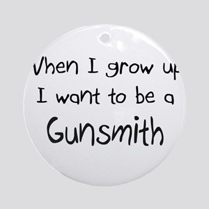 When I grow up I want to be a Gunsmith Ornament (R