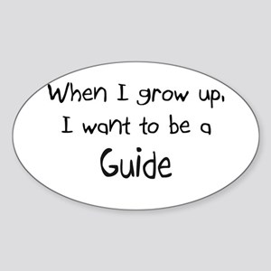When I grow up I want to be a Guide Oval Sticker
