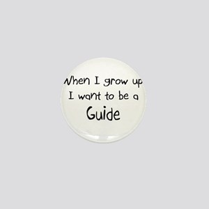 When I grow up I want to be a Guide Mini Button