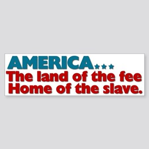 Land of the fee Bumper Sticker
