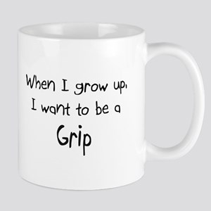 When I grow up I want to be a Grip Mug