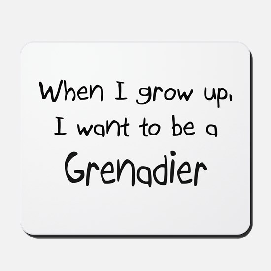 When I grow up I want to be a Grenadier Mousepad