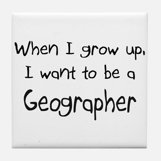 When I grow up I want to be a Geographer Tile Coas