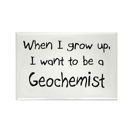 When I grow up I want to be a Geochemist Rectangle