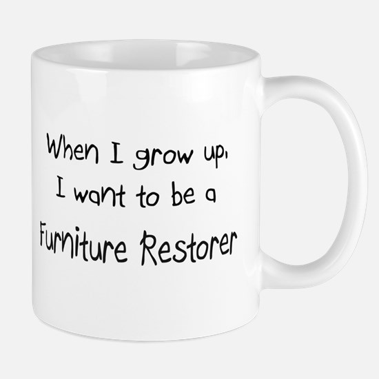 When I grow up I want to be a Furniture Restorer M