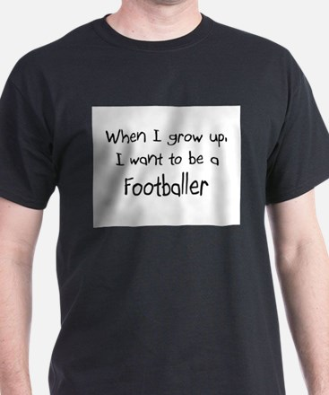 When I grow up I want to be a Footballer T-Shirt