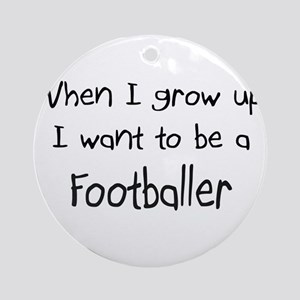 When I grow up I want to be a Footballer Ornament