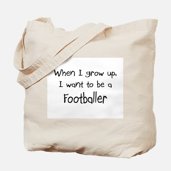 When I grow up I want to be a Footballer Tote Bag