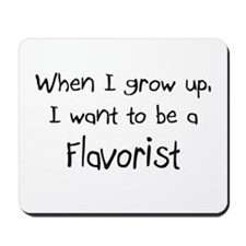 When I grow up I want to be a Flavorist Mousepad