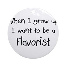 When I grow up I want to be a Flavorist Ornament (