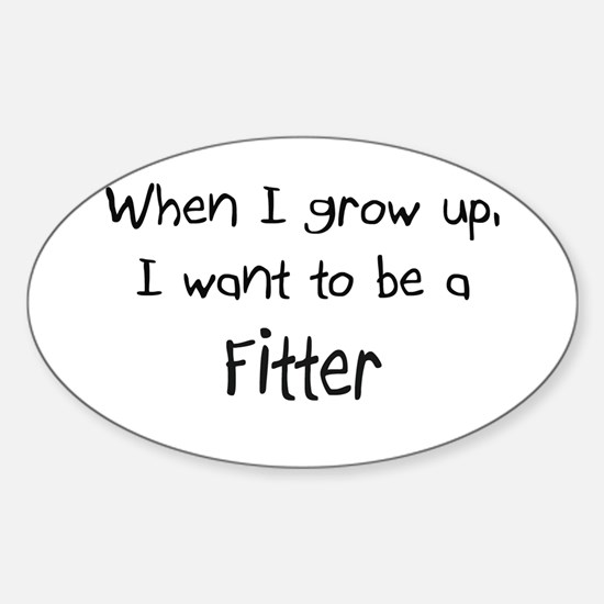 When I grow up I want to be a Fitter Decal