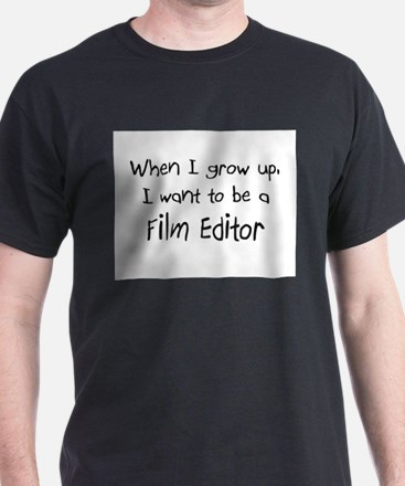 When I grow up I want to be a Film Editor T-Shirt