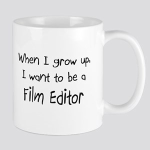 When I grow up I want to be a Film Editor Mug