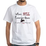 When Hell freezes White T-Shirt