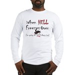 When Hell freezes Long Sleeve T-Shirt