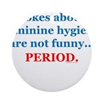 Jokes About Feminine Hygiene Ornament (Round)