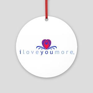 I Love You More (TM) Ornament (Round)