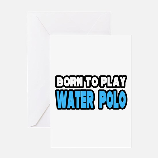 """Born to Play Water Polo"" Greeting Card"
