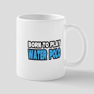 """""""Born to Play Water Polo"""" Mug"""
