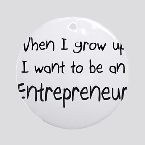 When I grow up I want to be an Entrepreneur Orname