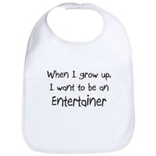 When I grow up I want to be an Entertainer Bib