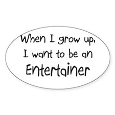 When I grow up I want to be an Entertainer Sticker