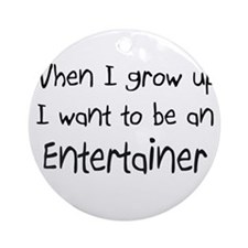 When I grow up I want to be an Entertainer Ornamen