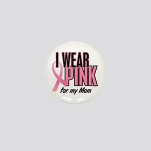 I Wear Pink For My Mom 10 Mini Button