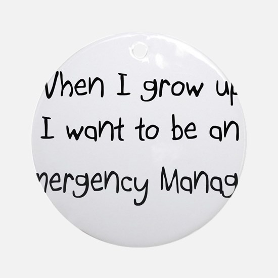 When I grow up I want to be an Emergency Manager O