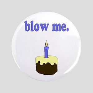 "Blow Me 3.5"" Button"