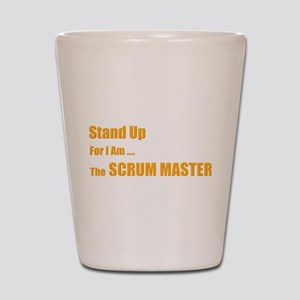 Stand for the scrum master Shot Glass