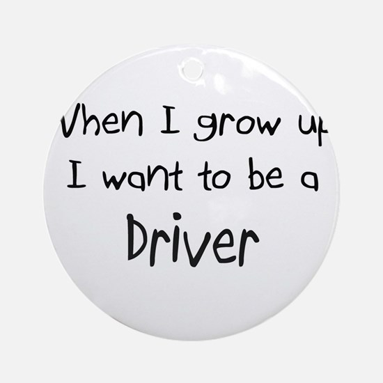 When I grow up I want to be a Driver Ornament (Rou