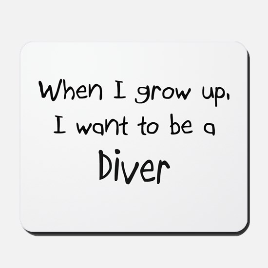 When I grow up I want to be a Diver Mousepad