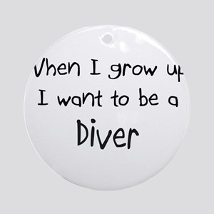 When I grow up I want to be a Diver Ornament (Roun