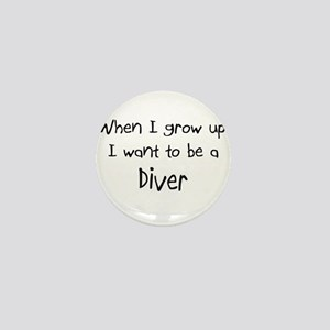 When I grow up I want to be a Diver Mini Button