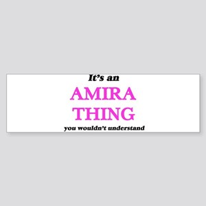 It's an Amira thing, you wouldn Bumper Sticker